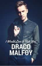 I Would Love to Hate You, Draco Malfoy by TummyInMyYummy