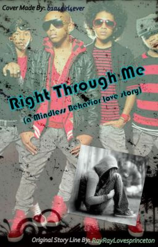 Right Through Me (Mindless behavior Love Story) by RayRayLovesprinceton