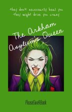 The Arkham Asylum's Queen by PleaseGiveABook
