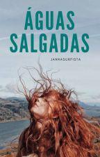 Águas Salgadas (Em Revisão) by JannaSurfista