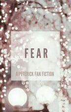 Fear | A Peterick Fan fiction by ThatRandomAwkwardOne