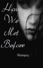 Have We Met Before ? ( Sequel To Daddy's Little Vampire )  by Ukiary666