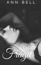 Amor Frágil by Ann_Bell
