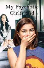 My Psychotic Girlfriend by Rastrostories