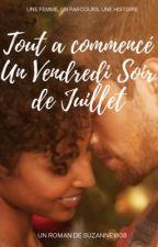 TOUT A COMMENCÉ UN VENDREDI SOIR DE JUILLET... by suzanne1808