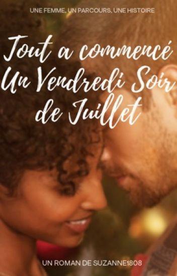 TOUT A COMMENCÉ UN VENDREDI SOIR DE JUILLET...