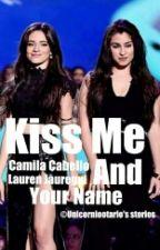 Kiss Me (Camren/You) [PT/BR]  by unicorniootario