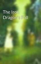 The Iron Dragon's Fall by galeshipper101