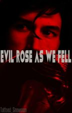 Evil Rose As We Fell ~*~Kylo Ren x Reader by Darth_empress