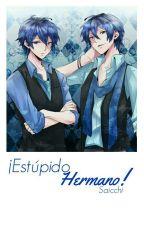 ¡Estupido Hermano! / Bl (Boyxboy) by Saicchi