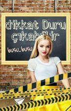 DİKKAT DURU ÇIKABİLİR! by busu_busu