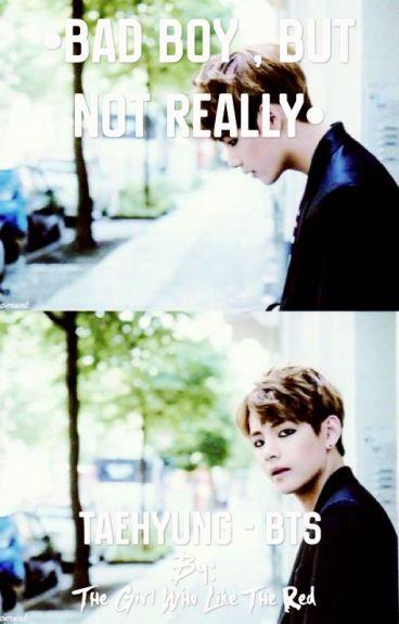 •Bad Boy , But Not Really• [BTS-Taehyung]