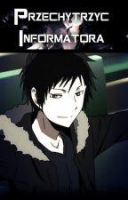 Przechytrzyć Informatora by Tera010101