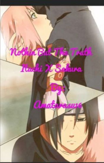 Nothing but the truth Itachi x Sakura (Naruto FanFiction)
