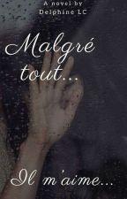 Malgré Tout Il M'aime...(Terminée)(en Réécriture) by DelphineLc