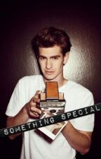 Something Special (Andrew Garfield Fanfic ) by SierraMargaret