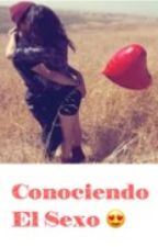 Conociendo el Sexo ( Editando )  by Sarly-Vega01