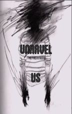Unravel Us - Final Book In Adopted By Creepypasta Series by TheFaeryKing