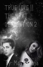 True Love||The Next Generation 2  by MaybeMaja