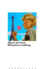"✨Álbum de Fotos ""Miraculous Ladybug""✨ by 280601Luna"