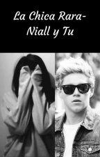 La Chica Rara- Niall y Tu (Editando) by Mona_De_Horan