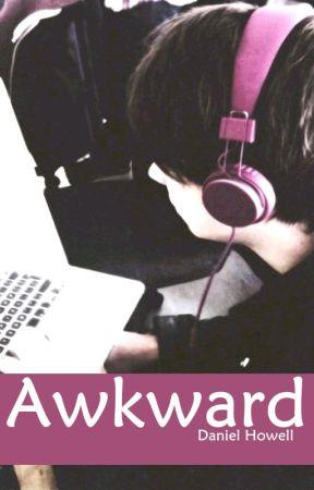 Awkward// Daniel Howell x reader  [unedited] by RayHowl