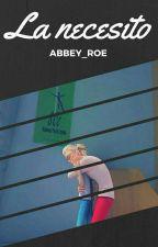 La necesito by abbey_roe