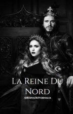La Reine Du Nord ( EN RÉÉCRITURE) by ReinaDeIvernalia