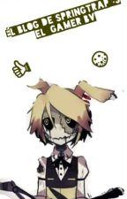 El Blog De Springtrap :3 El Gamer Bv by Eshima_Sram