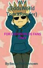 YAY! (EddsWorld Tom X Reader) by wrensome_losesome