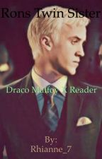 Ron's twin sister (Draco Malfoy X reader )  by mrsmalfoy111