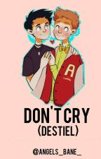 Don't cry {destiel high school AU}  by angels_bane_