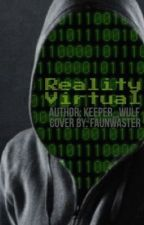Reality Virtual {#Wattys2016} by Keeper_Wulf