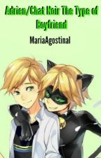 Adrien/Chat Noir The Type of Boyfriend by MariaAgostinaI