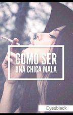 Como Ser Una Chica Mala by eyesblackk