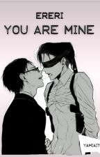 || You Are Mine || Ereri || by YamiAi7