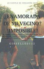 Enamorada De Mi Vecino? Imposible by Briana0112