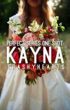 perfect series one-shot: kayna by trashyhearts