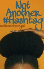Not Another #Hashtag by anothercoloredgirl