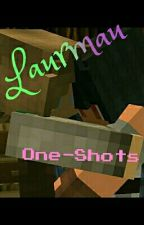 ♥Laurmau One-Shots♥  by The_Laurmau_Army