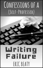 Confessions of a (Self-Professed) Writing Failure by CireWordsmith