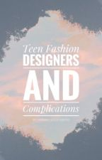 Teen Fashion Designers and Complications by annikajosephine