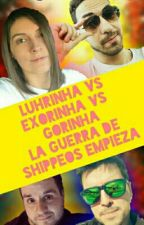 LURINHA VS EXORINHA VS GORINHA LA GUERRA DE SHIPPEOS EMPIEZA |TERMINADA| by YanyLol_54