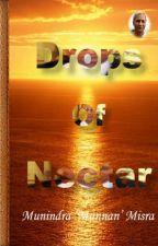 Drops of Nectar by MunindraMisra