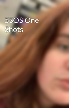 5SOS One Shots by mgriffin18