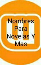 Nombres Para Novelas Y Mas by teamwtd