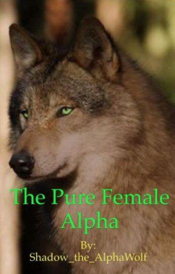 The Pure Alpha Female - Wolf Fan - Wattpad