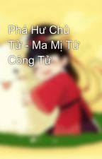 Phá Hư Chủ Tử - Ma Mị Tứ Công Tử by hoatuyettu