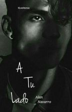 A Tu Lado | A.N | Book #1 by iQueAlansa