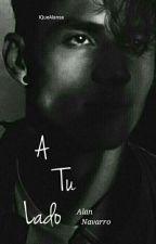 A Tu Lado   A.N   Book #1 by iQueAlansa